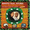 Bantu / Fuji Satisfaction