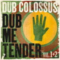 Dub Colossus / Dub Me Tender Vol. 1+2